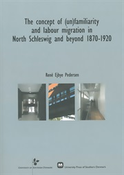 The concept of (un)familiarity and labour migration in North Schleswig and beyond 1870-1920