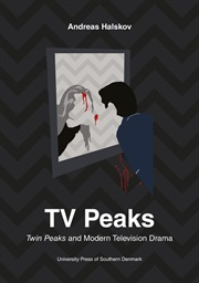 Andreas Halskov: TV Peaks. Twin Peaks and Modern Television Drama